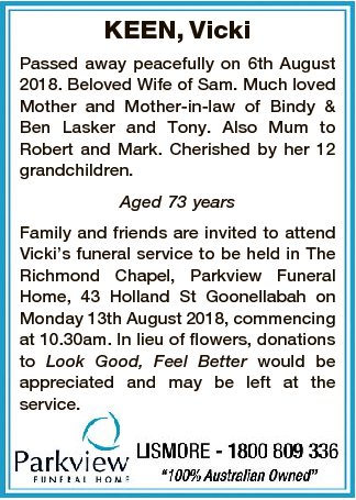 KEEN, Vicki Passed away peacefully on 6th August 2018. Beloved Wife of Sam. Much loved Mother and...