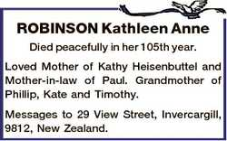 ROBINSON Kathleen Anne Died peacefully in her 105th year. Loved Mother of Kathy Heisenbuttel and Mot...