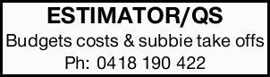 ESTIMATOR/QS   Budgets costs & subbie take offs   Ph: 0418190422