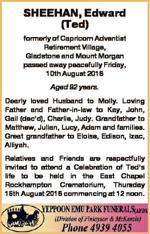SHEEHAN, Edward (Ted) formerly of Capricorn Adventist Retirement Village, Gladstone and Mount Morgan...