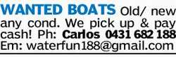 WANTED BOATS Old/ new any cond. We pick up & pay cash! Ph: Carlos 0431682188 Em: waterfun188@...