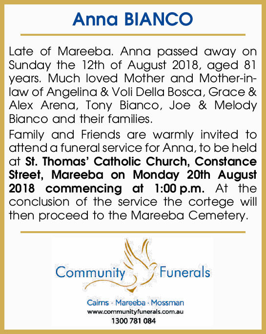 Anna BIANCO   Late of Mareeba. Anna passed away on Sunday the 12th of August 2018, aged 81 ye...