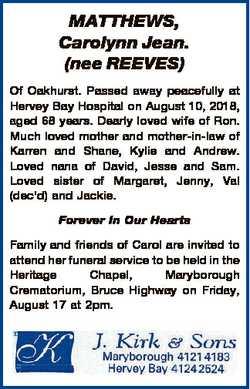 MATTHEWS, Carolynn Jean. (nee REEVES) Of Oakhurst. Passed away peacefully at Hervey Bay Hospital on...