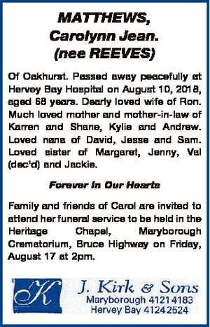 MATTHEWS, Carolynn Jean. (nee REEVES) Of Oakhurst. Passed away peacefully at Hervey Bay Hospital on...