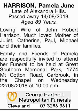 HARRISON, Pamela June Late of Alexandra Hills. Passed away 14/08/2018. Aged 89 Years.   ...