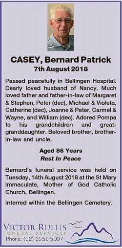 CASEY, Bernard Patrick 7th August 2018 Passed peacefully in Bellingen Hospital. Dearly loved husband...