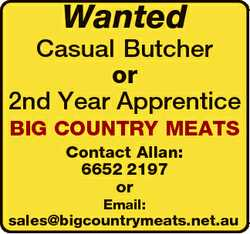 Wanted Casual Butcher or 2nd Year Apprentice BIG COUNTRY MEATS Contact Allan: 6652 2197 or Email: sa...