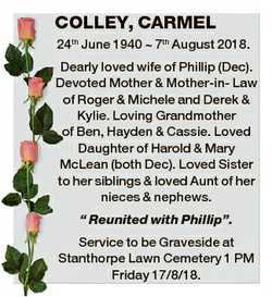 COLLEY, CARMEL 24th June 1940  7th August 2018. Dearly loved wife of Phillip (Dec). Devoted Mother &...