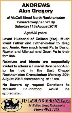 ANDREWS Alan Gregory of McColl Street North Rockhampton Passed away peacefully Saturday 11th August...