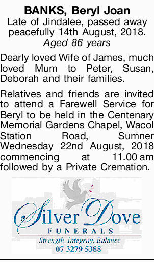 BANKS, Beryl Joan   Late of Jindalee, passed away peacefully 14th August, 2018. Aged 86 years...