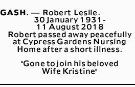 GASH. _ Robert Leslie. 30 January 1931- 11 August 2018 Robert passed away peacefully at Cypress G...