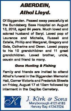 ABERDEIN, Athol Lloyd. Of Biggenden. Passed away peacefully at the Bundaberg Base Hospital on August...