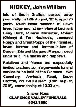 HICKEY, John William late of South Grafton, passed away peacefully on 12th August, 2018, aged 76 yea...