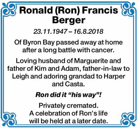 <p> 23.11.1947 – 16.8.2018 </p> <p> Of Byron Bay passed away at home after a long battle...</p>