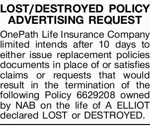 LOST/DESTROYED POLICY ADVERTISING REQUEST OnePath Life Insurance Company limited intends after 10...