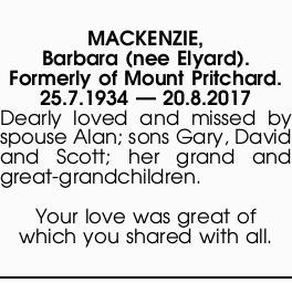 MACKENZIE, Barbara (nee Elyard). Formerly of Mount Pritchard. 25.7.1934 _ 20.8.2017 Dearly loved and...