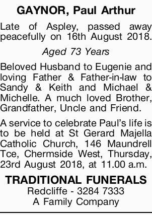 GAYNOR, Paul Arthur   Late of Aspley, passed away peacefully on 16th August 2018.   Aged...