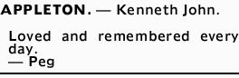 APPLETON.- Kenneth John.   Loved and remembered every day.   -Peg