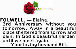 FOLWELL. _ Elaine.   3rd Anniversary without you tomorrow.   Away in a beautiful place sh...