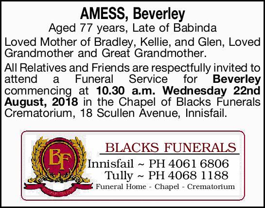 AMESS, Beverley  Aged 77 years, Late of Babinda   Loved Mother of Bradley, Kellie, and Glen...