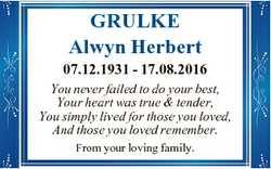 GRULKE Alwyn Herbert 07.12.1931 - 17.08.2016 You never failed to do your best, Your heart was true &...