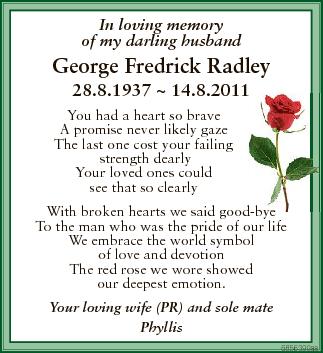 In loving memory of my darling husband George Fredrick Radley 28.8.1937  14.8.2011 1 You had a heart so...