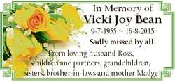 In Memory of Vicki Joy Bean 9-7-1955  16-8-2015 Sadly missed by all. From loving husband Ross, child...