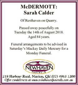 McDERMOTT: Sarah Calder Of Resthaven on Quarry. Passed away peacefully on Tuesday the 14th of August...