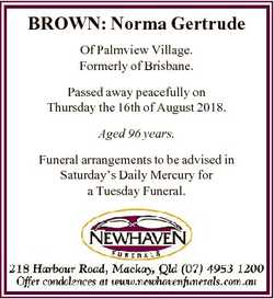 BROWN: Norma Gertrude Of Palmview Village. Formerly of Brisbane. Passed away peacefully on Thursday...