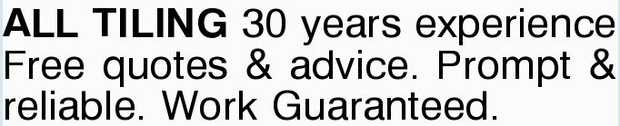 ALL TILING    30 years experience   Free quotes & advice.   Prompt & reliable...
