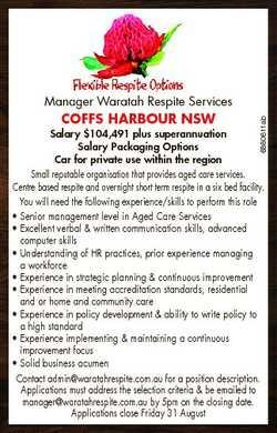 Coffs Harbour NsW 6860611ab Manager Waratah Respite Services Salary $104,491 plus superannuation Sal...