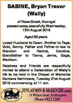 SABINE, Bryan Trevor (Wally) of Rose Street, Koongal passed away peacefully Wednesday, 15th August 2...