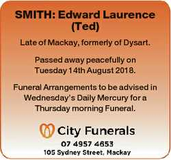 SMITH: Edward Laurence (Ted) Late of Mackay, formerly of Dysart. Passed away peacefully on Tuesday 1...