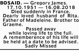 BOSAID. _ Gregory James. 17.10.1951 _ 16.08.2018 Died suddenly in France. Dearly loved husband of...