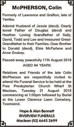 McPHERSON, Colin Formerly of Lawrence and Grafton, late of Yamba. Adored Husband of Jessie (decd). D...