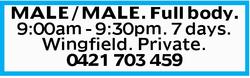 MALE / MALE. Full body. 9:00am - 9:30pm. 7 days. Wingfield. Private. 0421703459