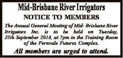 Mid-Brisbane River Irrigators NOTICE TO MEMBERS The Annual General Meeting of Mid- Brisbane River Ir...