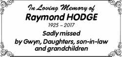 In Loving Memory of Raymond HODGE 1925 ~ 2017 Sadly missed by Gwyn, Daughters, son-in-law and gra...