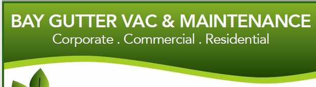 BAY GUTTER VAC & MAINTENANCE Corporate . Commercial . Residential Chris - 0419 650 054...