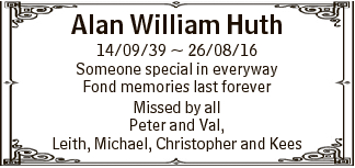 Alan William Huth 14/09/39  26/08/16 Someone special in everyway Fond memories last forever Missed by...