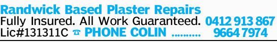 Randwick Based Plaster Repairs Fully Insured. All Work Guaranteed. Lic#131311C PHONE COLIN...