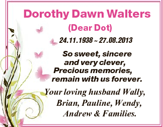 Dorothy Dawn Walters (Dear Dot) 24.11.1938  27.08.2013 So sweet, sincere and very clever, Precious...