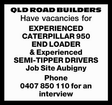 <p> QLD ROAD BUILDERS </p> <p> Have vacancies for EXPERIENCED CATERPILLAR 950 END...</p>