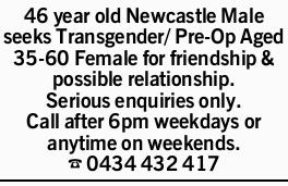 46 year old Newcastle Male seeks Transgender/ Pre-Op Aged 35-60 Female for friendship & possi...