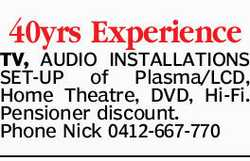 40yrs Experience TV, AUDIO INSTALLATIONS SET-UP of Plasma/LCD, Home Theatre, DVD, Hi-Fi. Pensione...