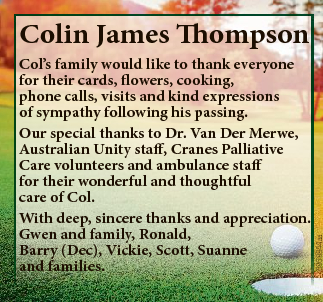 Col's family would like to thank everyone for their cards, flowers, cooking, phone calls, visits...