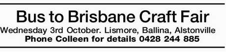 <p> Wednesday 3rd October. Lismore, Ballina, Alstonville Phone Colleen for details 0428 244...