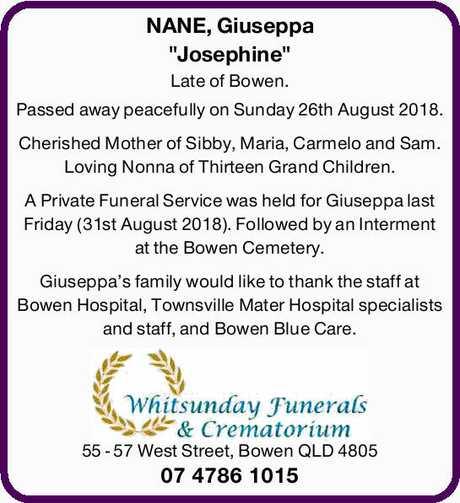 "<p> NANE, Giuseppa<br /> ""Josephine""<br /> Late of Bowen.<br /> Passed away...</p>"