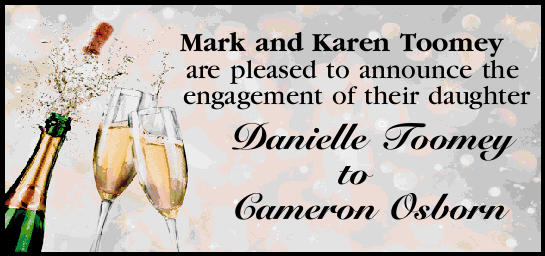 Mark and Karen Toomey are pleased to announce the engagement of their daughter Danielle Toomey to...