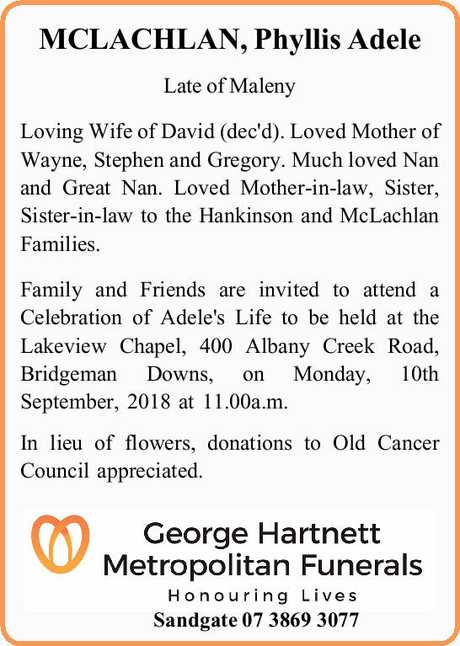 <p> Late of Maleny Loving Wife of David (dec'd). Loved Mother of Wayne, Stephen and Gregory. Much...